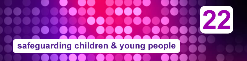 22. Safeguarding Children & Young People